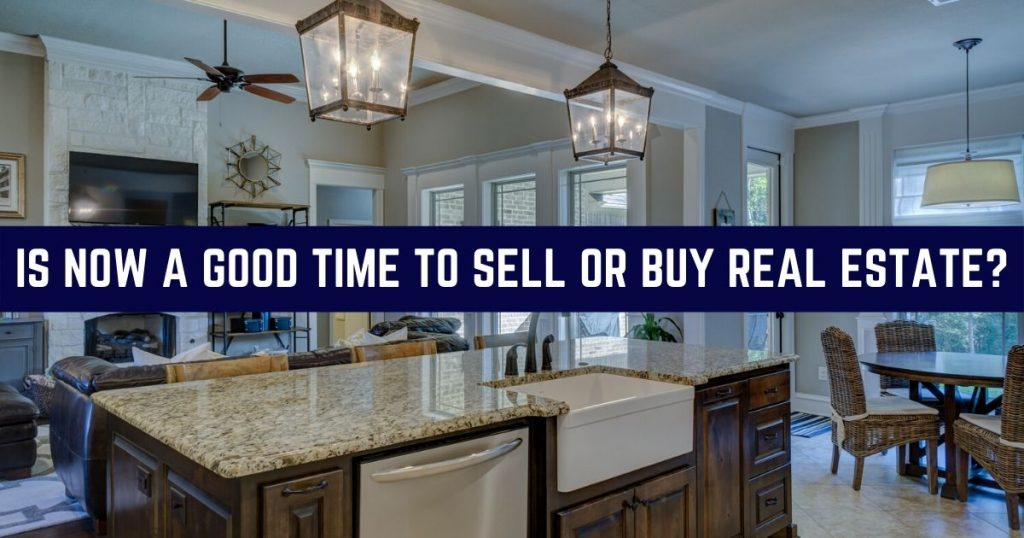 Is now a good time to sell or buy real estate A