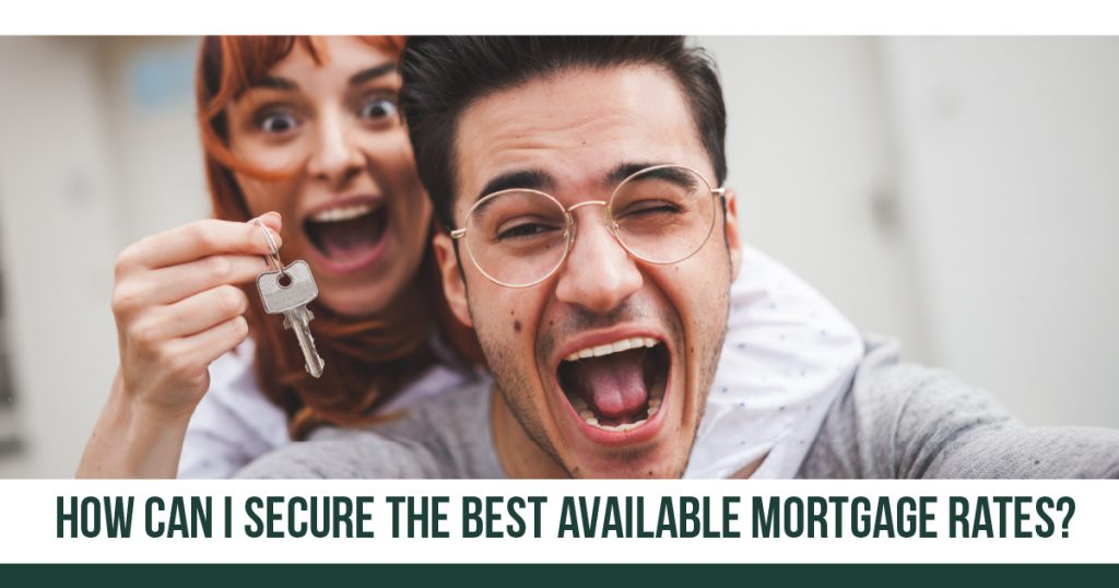 HOW CAN I SECURE THE BEST AVAILABLE MORTGAGE RATE?